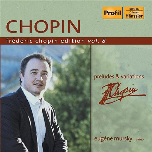 Chopin Edition Vol. 8 - Preludes & Variations by Eugene Mursky