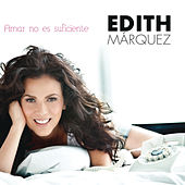 Amar No Es Suficiente by Edith Márquez