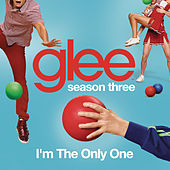 I'm The Only One (Glee Cast Version) by Glee Cast
