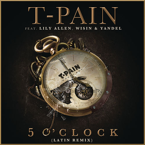5 O'Clock (Latin Remix) by T-Pain