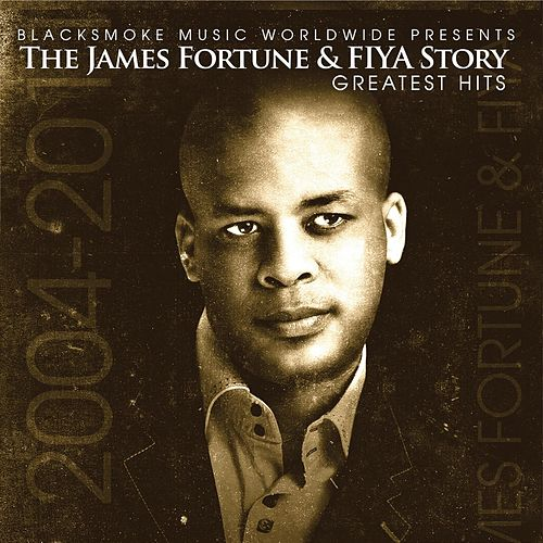James Fortune & FIYA Story-Greatest Hits by James Fortune & Fiya