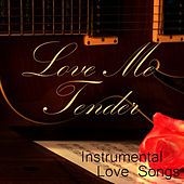 Instrumental Love Songs - Love Me Tender - Love Songs by Instrumental Love Songs