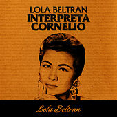 Lola Beltrán Interpreta Cornelio by Lola Beltran