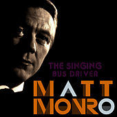 The Singing Bus Driver: Matt Monro by Matt Monro