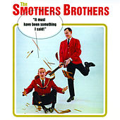 It Must Have Been Something I Said! by The Smothers Brothers