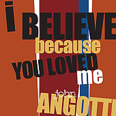 I Believe Because You Loved Me by John Angotti