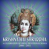 Krishna Hai Shraddha: A Celebration of Great Devotional Songs: 2006-2011 by Various Artists