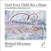 Until Every Child Has a Home: An Album To Benefit Dillon International, Inc. by Michael Silverman