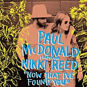 Now That I've Found You (feat. Nikki Reed) - Single by Paul Mcdonald