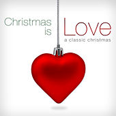 Christmas is Love: A Classic Christmas by Various Artists