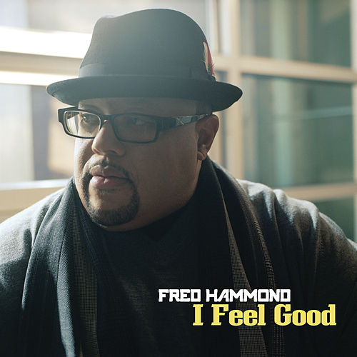 I Feel Good by Fred Hammond