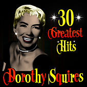 30 Greatest Hits by Dorothy Squires