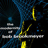 The Modernity Of Bob Brookmeyer by Bob Brookmeyer
