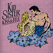 Kiss & Tell by Kid Sister