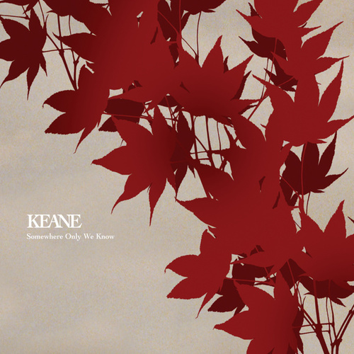 Somewhere Only We Know by Keane
