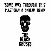 Some Way Through This (Plastician & Skream Remix) by The Black Ghosts