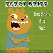 You're The Jerk Of The Week - Single by Parry Gripp