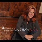 Fa la la by Victoria Shaw