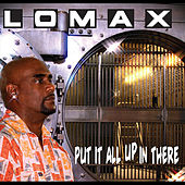 Put It All Up in There by Lomax