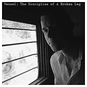 The Discipline of a Broken Leg by Vessel