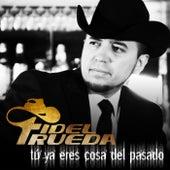 Tú Ya Eres Cosa Del Pasado by Fidel Rueda