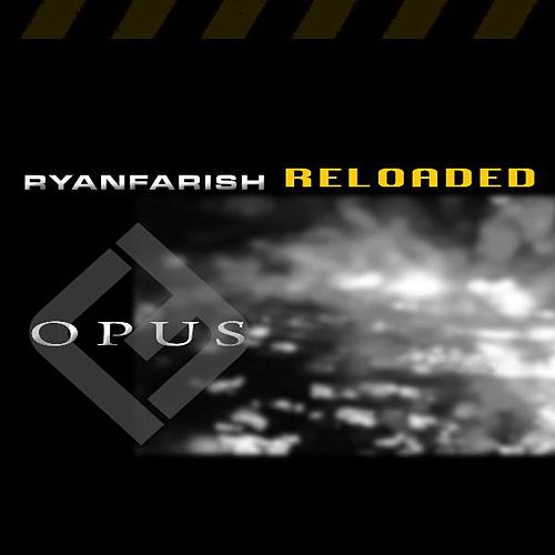 Opus - Reloaded (Remixes, Bonus Tracks, and Rf Continuous Dj Mix) by Ryan Farish