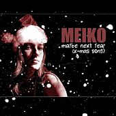 Maybe Next Year (X-Mas Song) - Single by Meiko