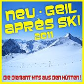 Neu - Geil - Après Ski 2011! Die Diamant Hits aus den Hütten! by Various Artists