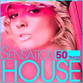 Sensation House (50 Tracks from Electro to Tech Via Progressive House) by Various Artists