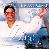 Live In Los Angeles by Dr. Mattie Moss Clark