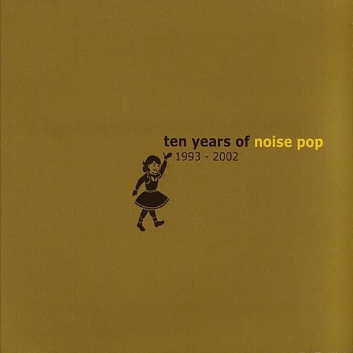 Ten Years Of Noise Pop 1993 - 2002 by Various Artists