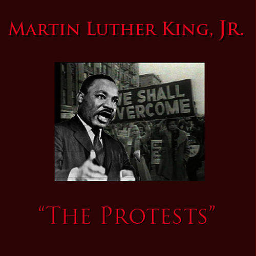 The Protests by Martin Luther King, Jr.
