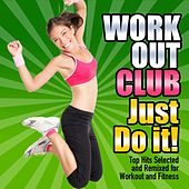 Just Do It! (Top Dance, Pop, Movie and Tv Hits Selected and Remixed for Workout and Fitness) by Workout Club