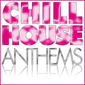 Chill House Anthems by Various Artists