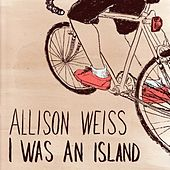 I Was An Island EP by Allison Weiss