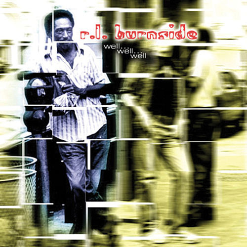 Well ... Well ... Well by R.L. Burnside