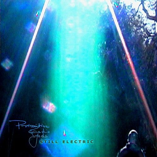 Still Electric by Primitive Radio Gods
