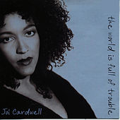 The World is Full of Trouble by Joi Cardwell