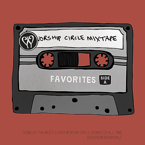 Worship Circle Mixtape: Favorites, Side A by Enter The Worship Circle