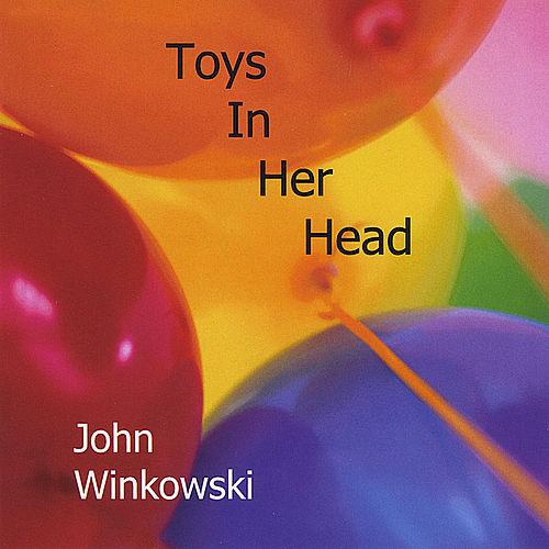 Toys In Her Head by John Winkowski