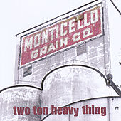Monticello Grain by Ii Ton Heavy Thing