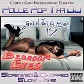 Get N Wet Classics 12 - Bedroom Eyes (Screwed & Chopped Slow Jams) by Pollie Pop