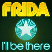 I'Ll Be There by Frida
