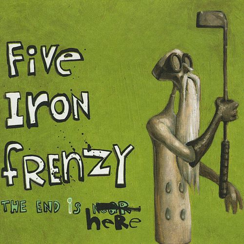 The End Is Here by Five Iron Frenzy