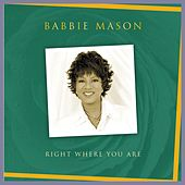 Right Where You Are by Babbie Mason