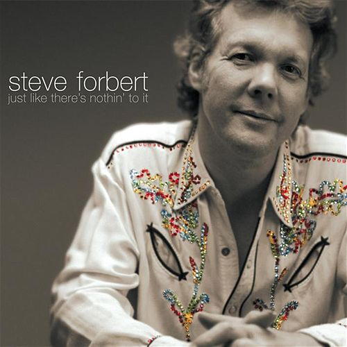 Just Like There's Nothin' To It by Steve Forbert