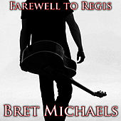 Farewell To Regis (Guitar / Vocal Demo) by Bret Michaels