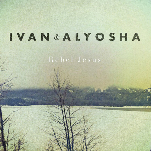 Rebel Jesus - Single by Ivan & Alyosha