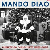 Christmas Could Have Been Good by Mando Diao