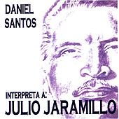 Daniel Santos Interpreta a Julio Jaramillo by Daniel Santos